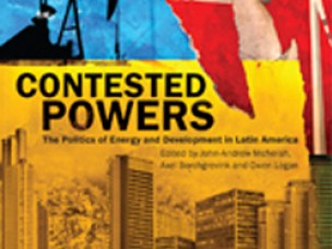Contested Powers: The Politics of Energy and Development in Latin America