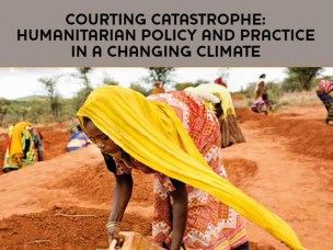 Courting Catastrophe? Humanitarian Policy and Practice in a Changing Climate