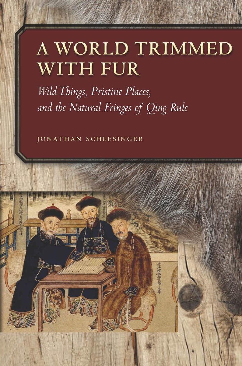 World Trimmed with Fur: Wild Things, Pristine Places, and the Natural Fringes of the Qing Rule
