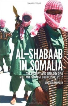 Al-Shabaab in Somalia - The History and Ideology of a Militant Islamist Group, 2005-2012